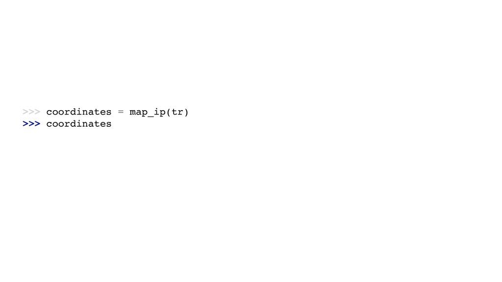 >>> coordinates = map_ip(tr) >>> coordinates