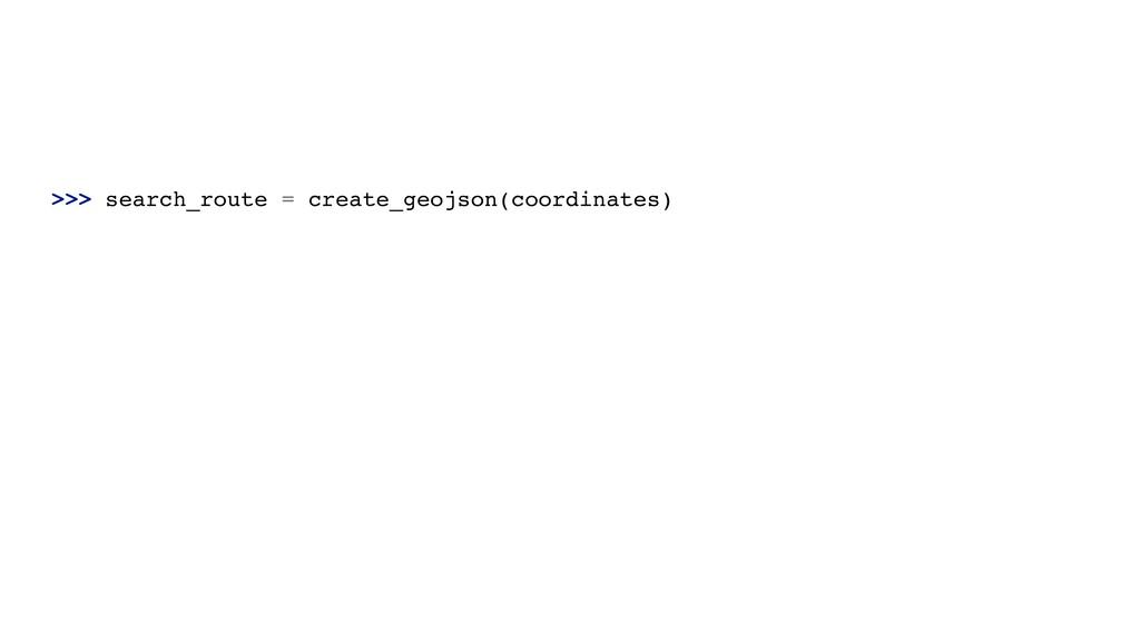 >>> search_route = create_geojson(coordinates)