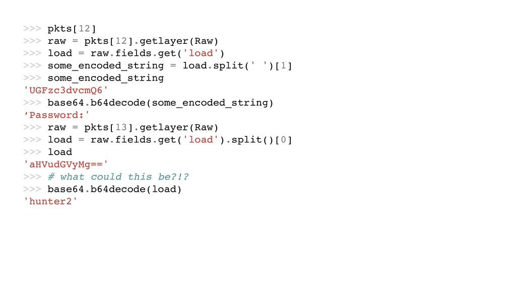 >>> pkts[12] >>> raw = pkts[12].getlayer(Raw) >...