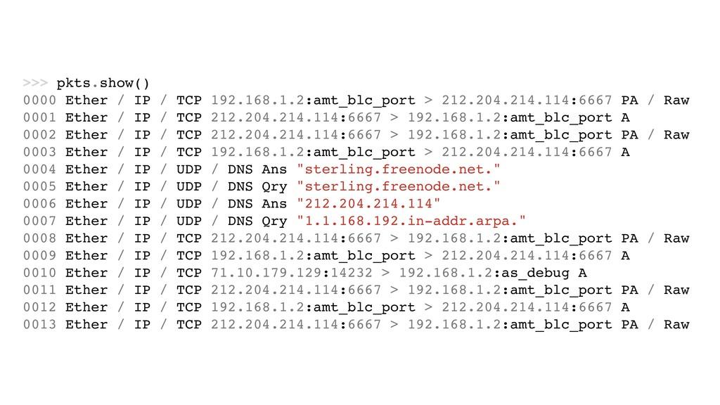 >>> pkts.show() 0000 Ether / IP / TCP 192.168.1...