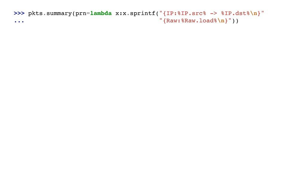 ">>> pkts.summary(prn=lambda x:x.sprintf(""{IP:%I..."