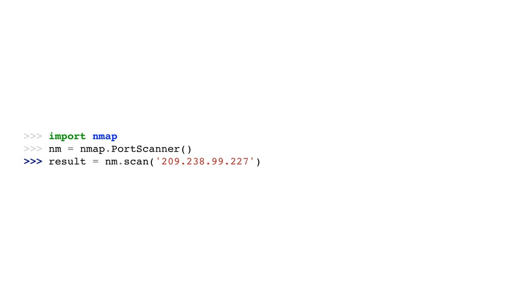 >>> import nmap >>> nm = nmap.PortScanner() >>>...
