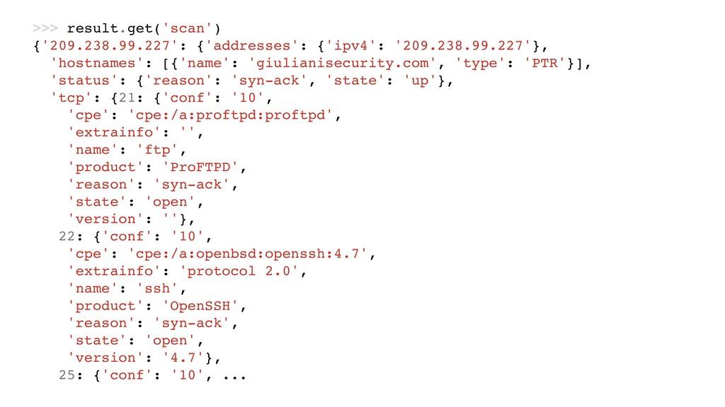 >>> result.get('scan') {'209.238.99.227': {'add...