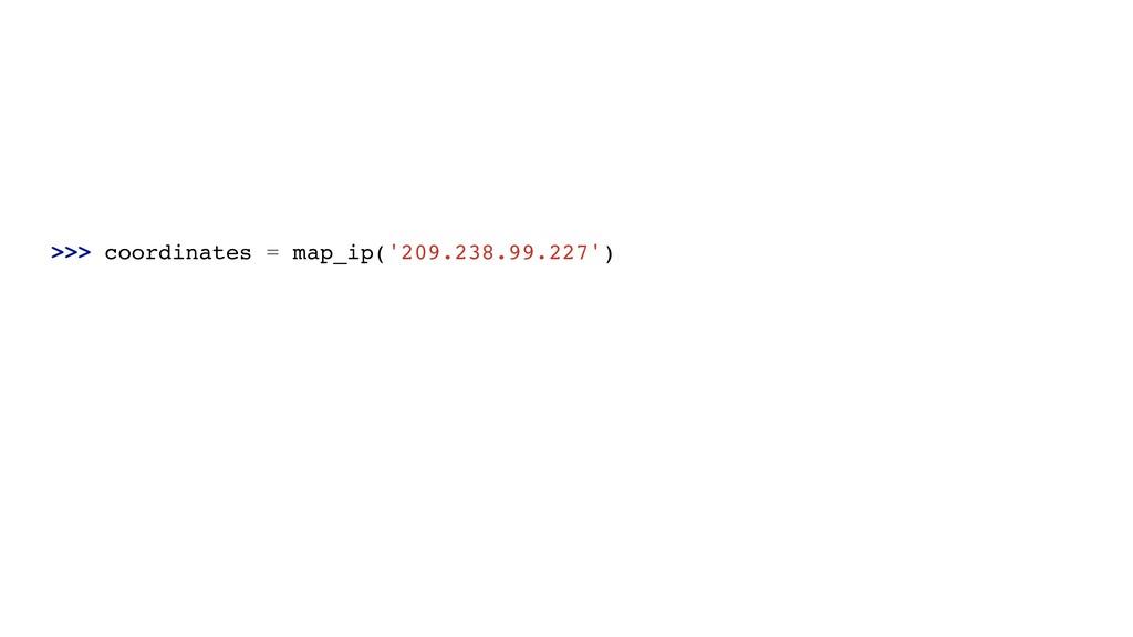 >>> coordinates = map_ip('209.238.99.227')