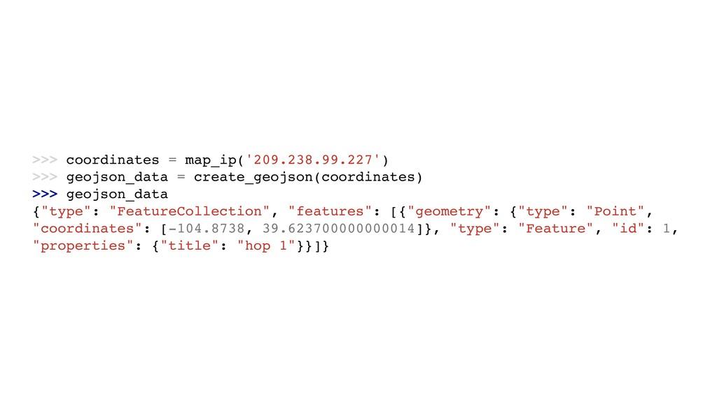 >>> coordinates = map_ip('209.238.99.227') >>> ...