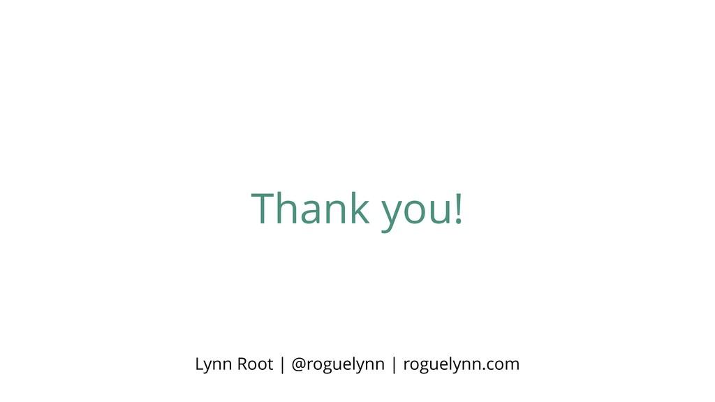 Thank you! Lynn Root   @roguelynn   roguelynn.c...