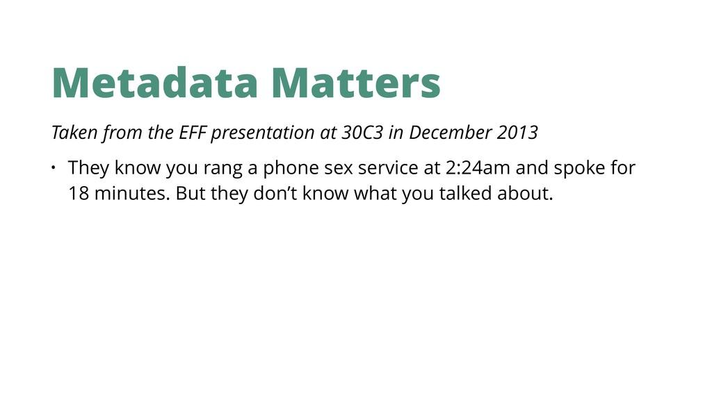 Metadata Matters Taken from the EFF presentatio...