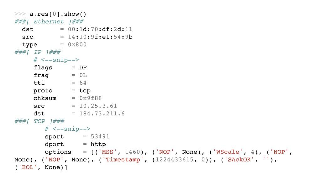 >>> a.res[0].show() ###[ Ethernet ]### dst = 00...