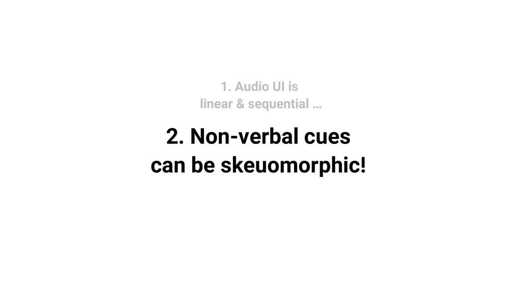2. Non-verbal cues can be skeuomorphic! 1. Audi...