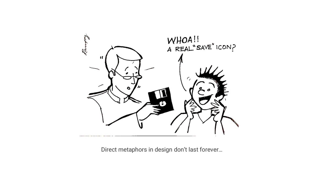 Direct metaphors in design don't last forever…