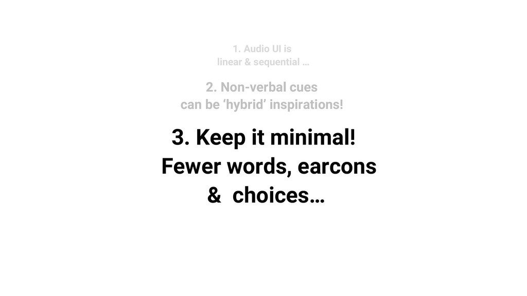 3. Keep it minimal! Fewer words, earcons & choi...