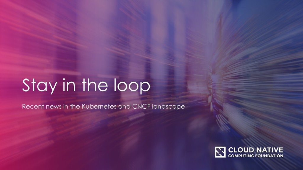Stay in the loop Recent news in the Kubernetes ...