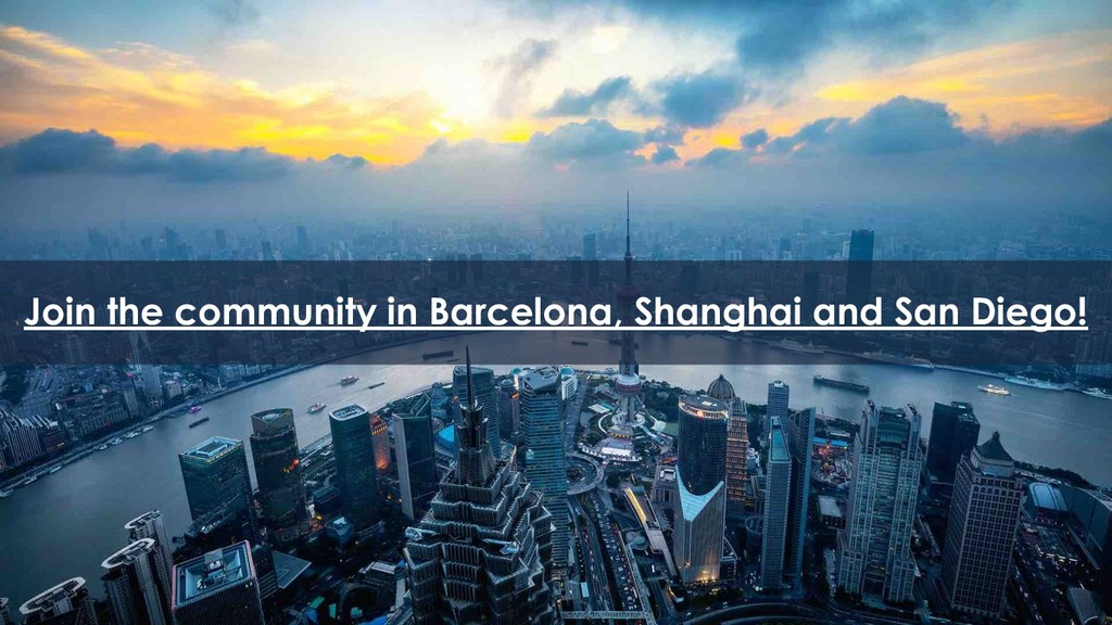 34 Join the community in Barcelona, Shanghai an...