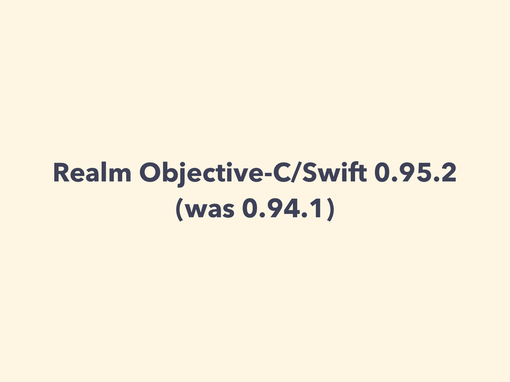 Realm Objective-C/Swift 0.95.2 (was 0.94.1)