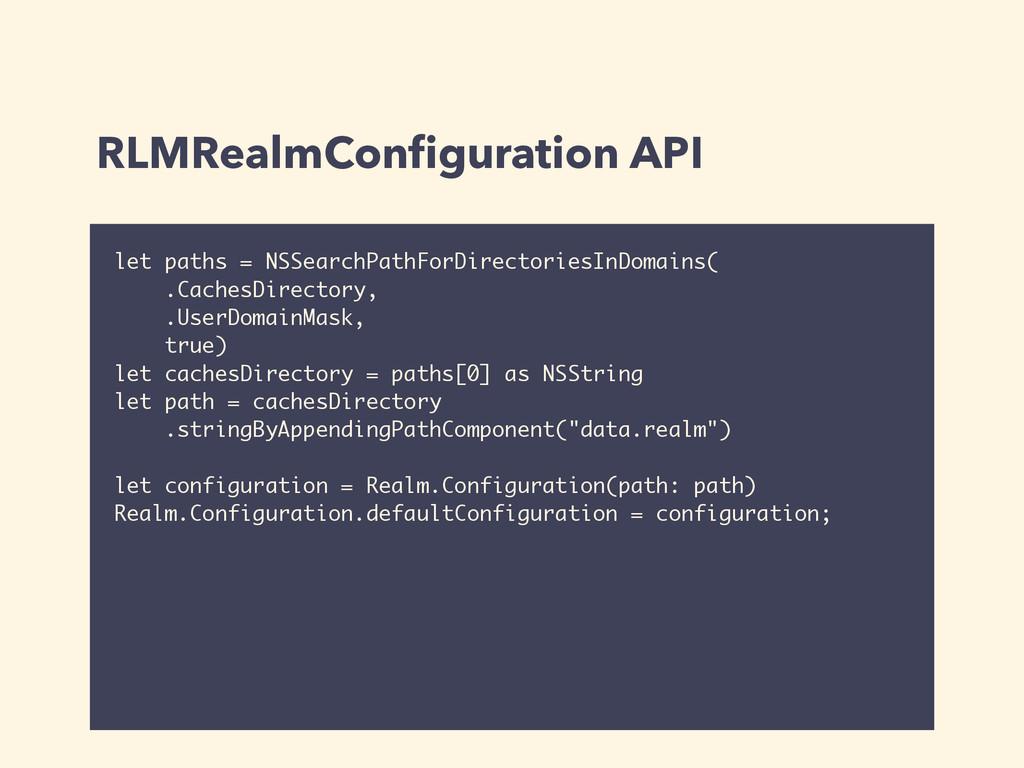 RLMRealmConfiguration API let paths = NSSearchPa...