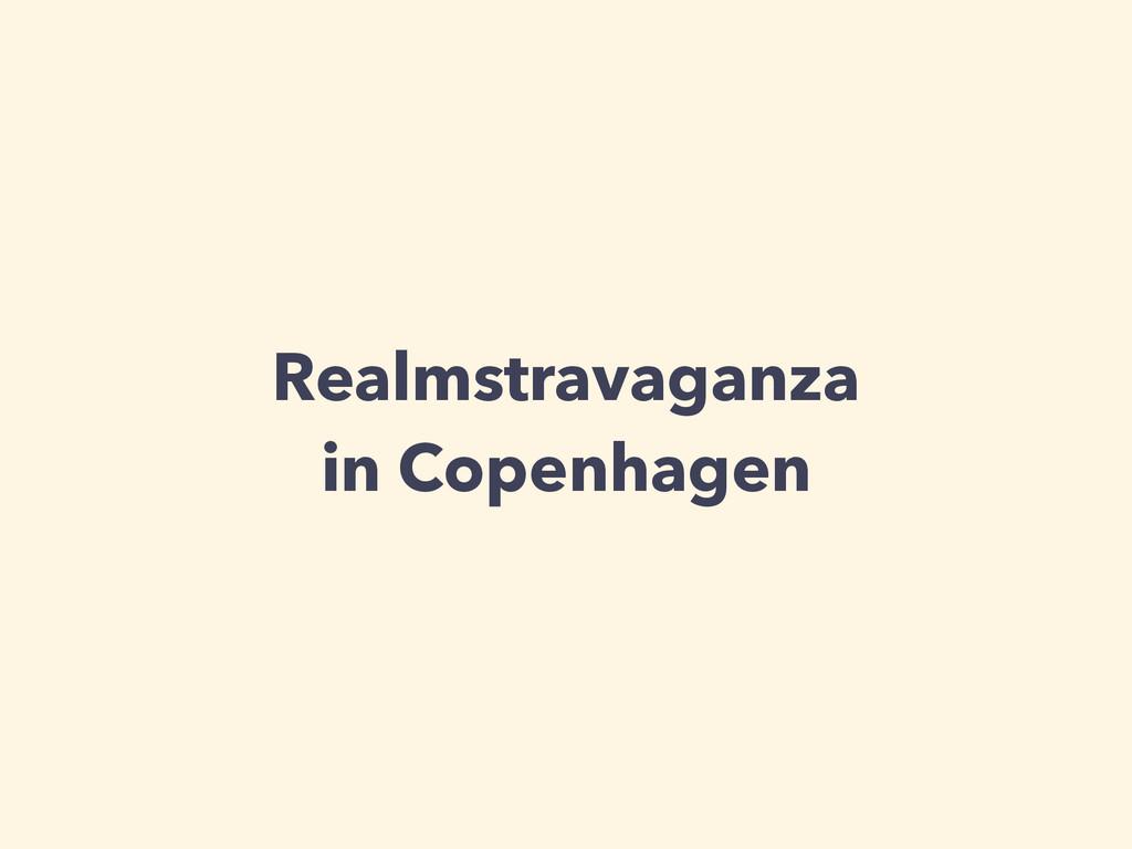 Realmstravaganza in Copenhagen
