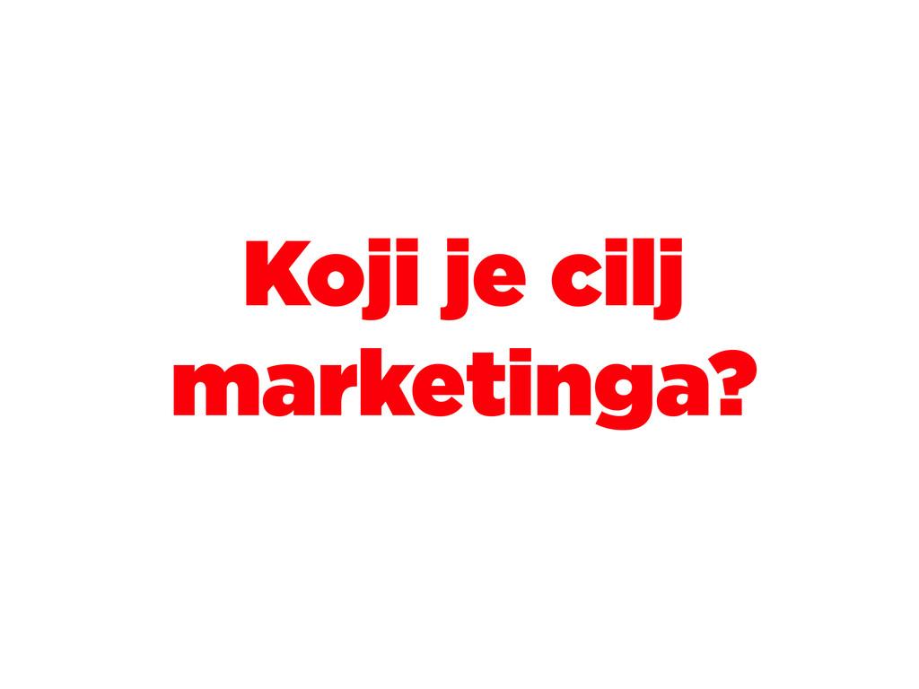Koji je cilj marketinga?