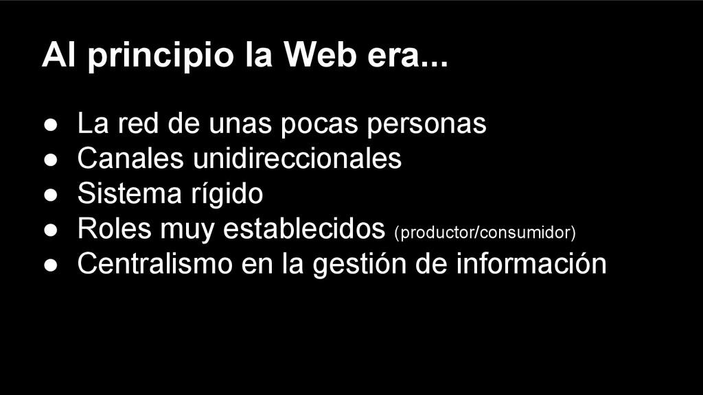 Al principio la Web era... ● La red de unas poc...
