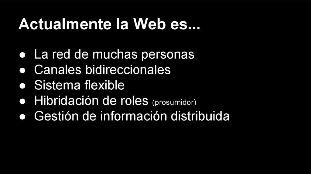 Actualmente la Web es... ● La red de muchas per...