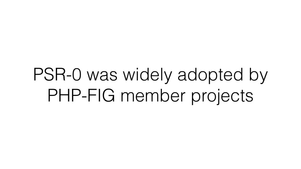 PSR-0 was widely adopted by PHP-FIG member proj...