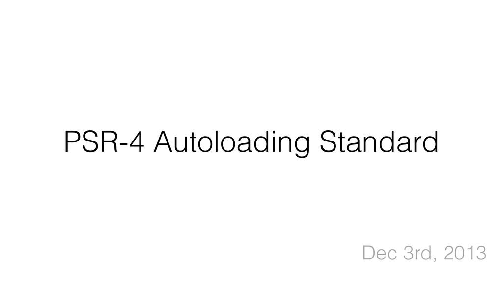 PSR-4 Autoloading Standard Dec 3rd, 2013