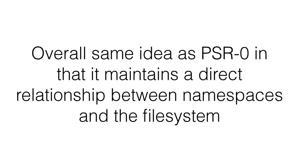 Overall same idea as PSR-0 in that it maintains...