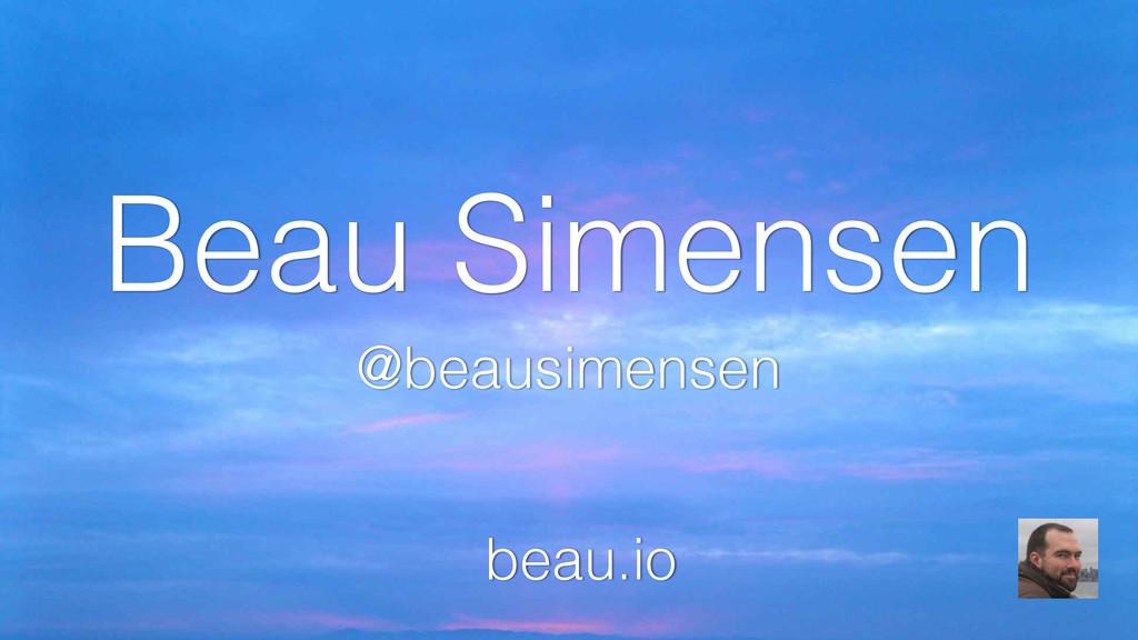 Beau Simensen @beausimensen beau.io