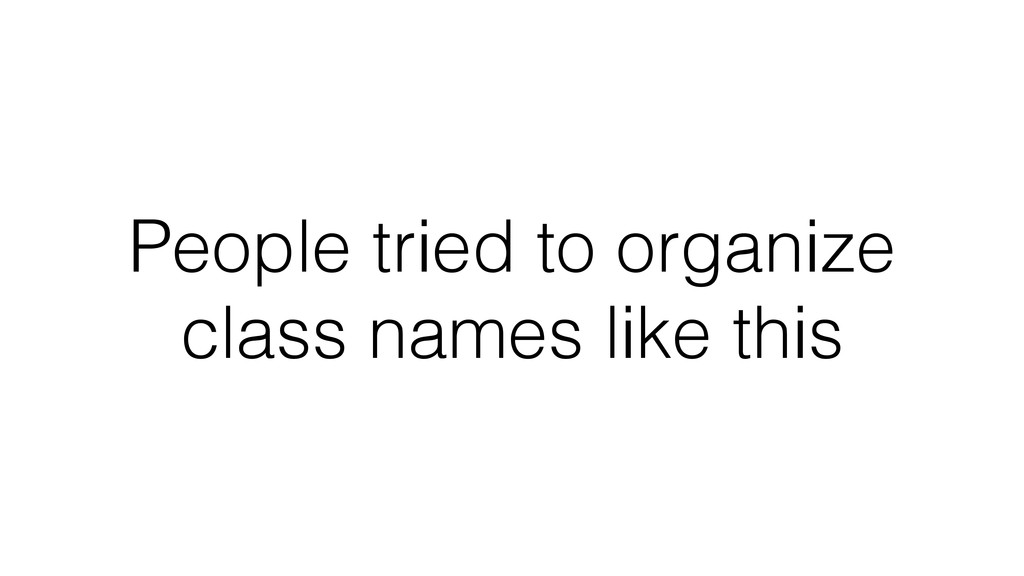 People tried to organize class names like this
