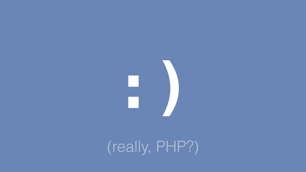 (really, PHP?) :)