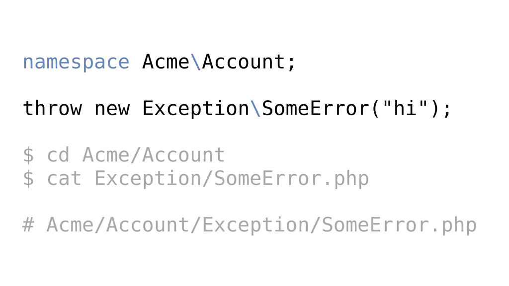 namespace Acme\Account; throw new Exception\Som...