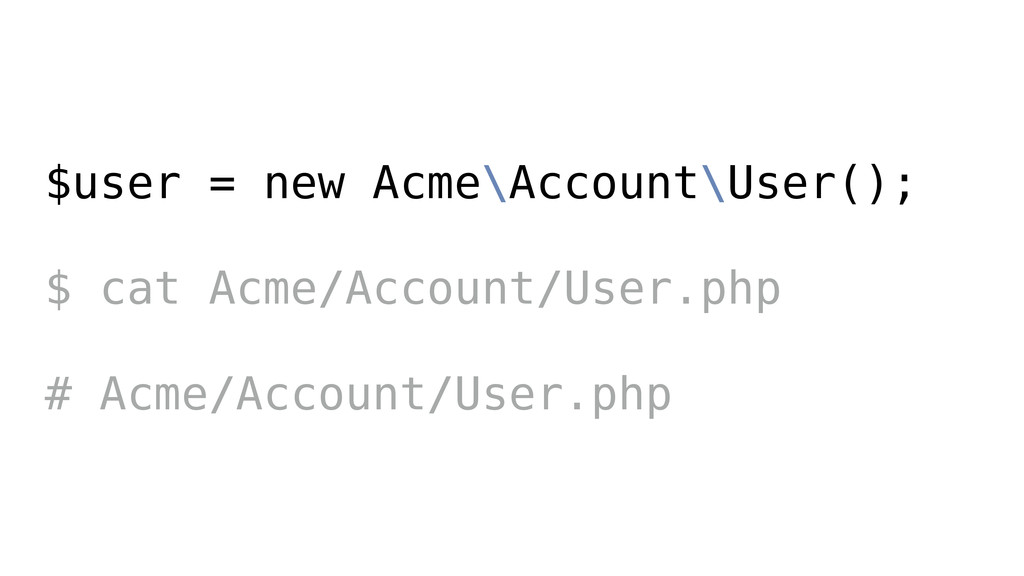 $user = new Acme\Account\User(); ! $ cat Acme/A...
