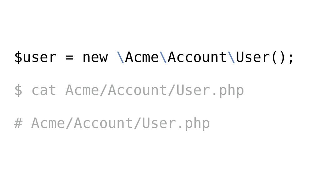 $user = new \Acme\Account\User(); ! $ cat Acme/...