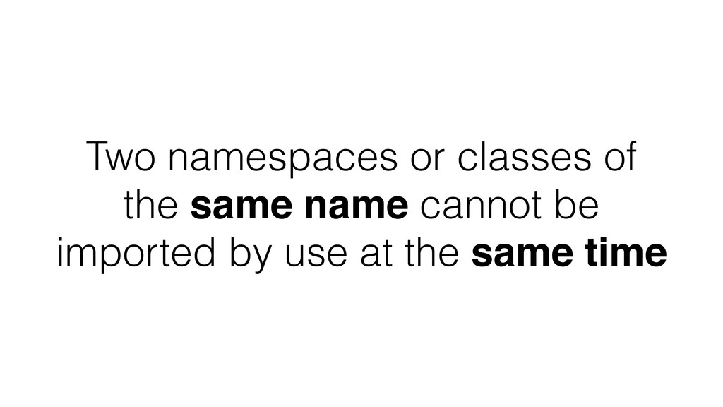 Two namespaces or classes of the same name cann...