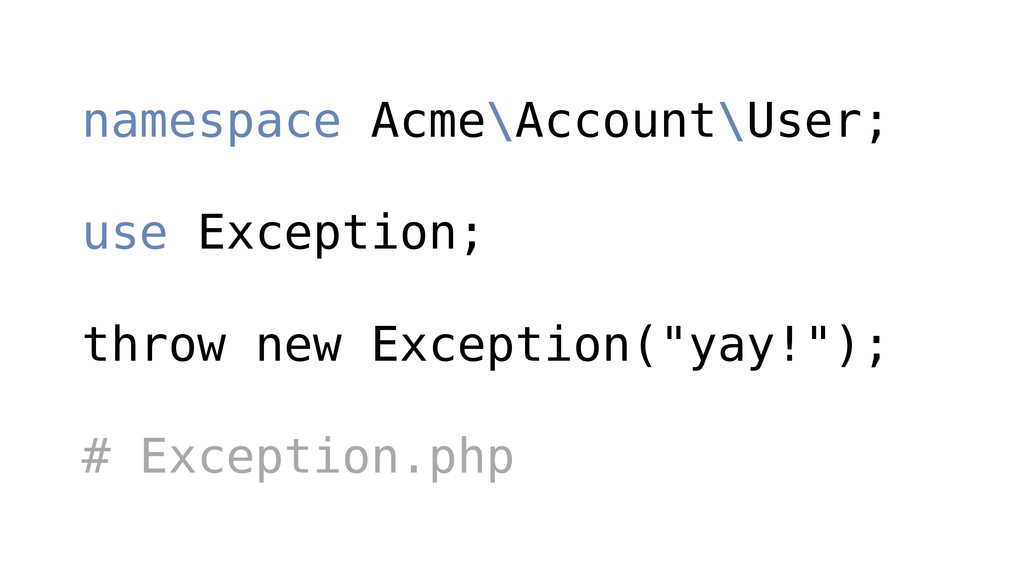 namespace Acme\Account\User; ! use Exception; !...