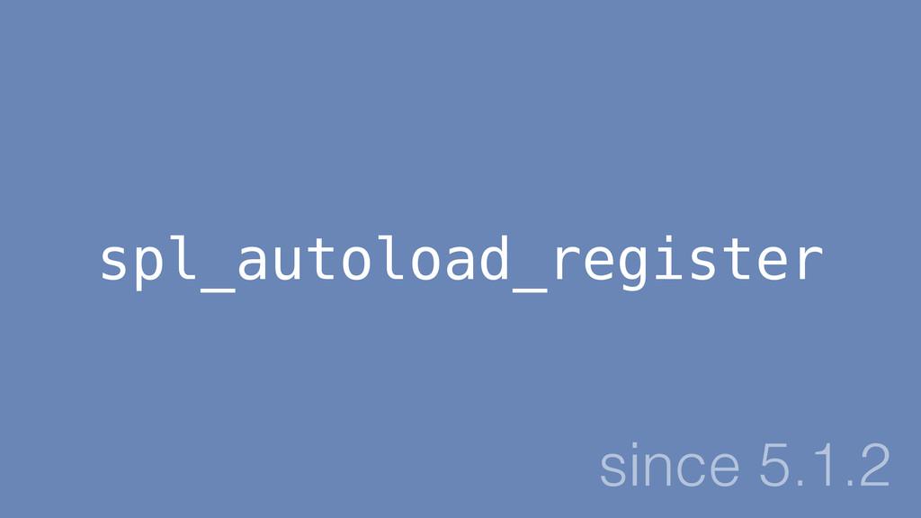 spl_autoload_register since 5.1.2