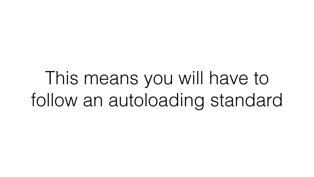 This means you will have to follow an autoloadi...