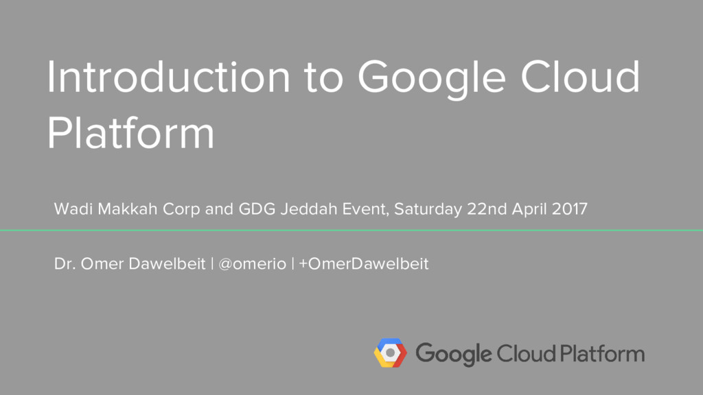 Introduction to Google Cloud Platform Dr. Omer ...