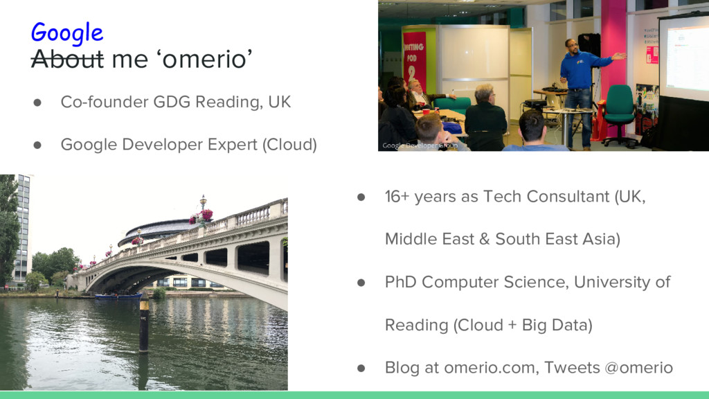 About me 'omerio' ● Co-founder GDG Reading, UK ...