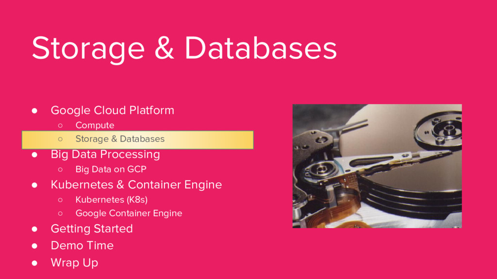 Storage & Databases ● Google Cloud Platform ○ C...