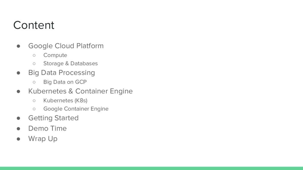 Content ● Google Cloud Platform ○ Compute ○ Sto...