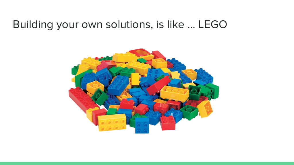 Building your own solutions, is like … LEGO
