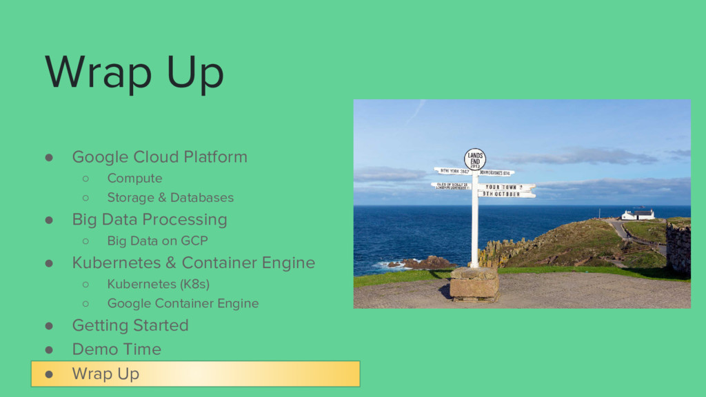 Wrap Up ● Google Cloud Platform ○ Compute ○ Sto...
