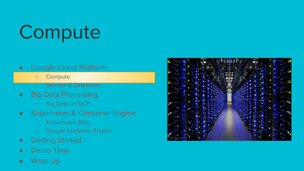 Compute ● Google Cloud Platform ○ Compute ○ Sto...