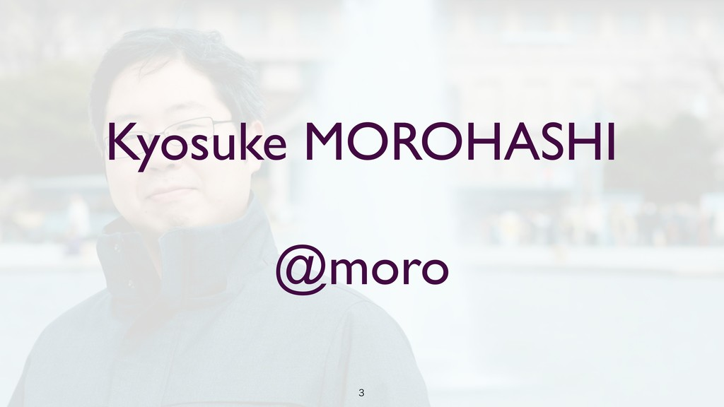 Kyosuke MOROHASHI @moro