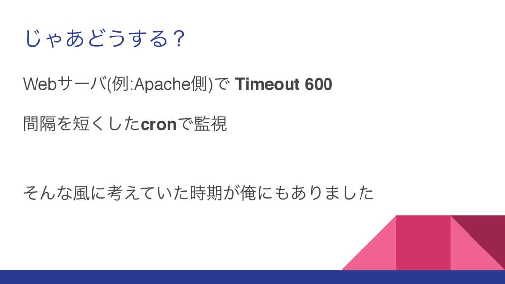 ͡Ό͋Ͳ͏͢Δʁ Webαʔό(ྫ:Apacheଆ)Ͱ Timeout 600 ִؒΛͨ͘͠...
