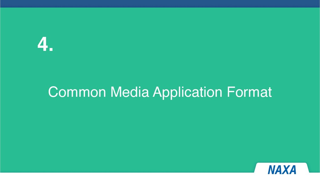 Common Media Application Format 4.
