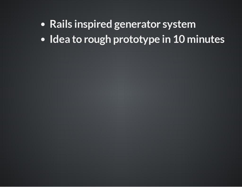 Rails inspired generator system Idea to rough p...