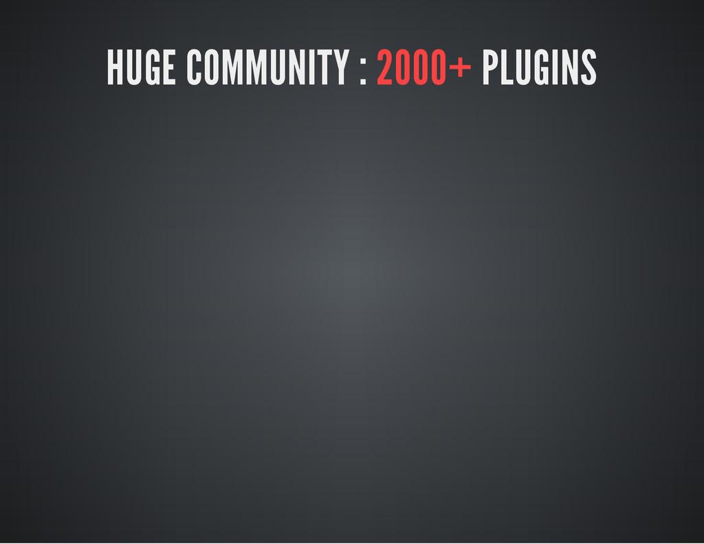 HUGE COMMUNITY : 2000+ PLUGINS