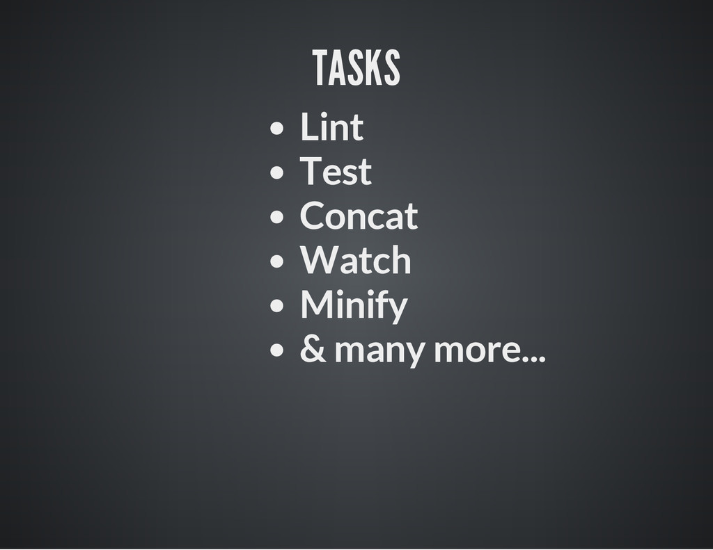 TASKS Lint Test Concat Watch Minify & many more...