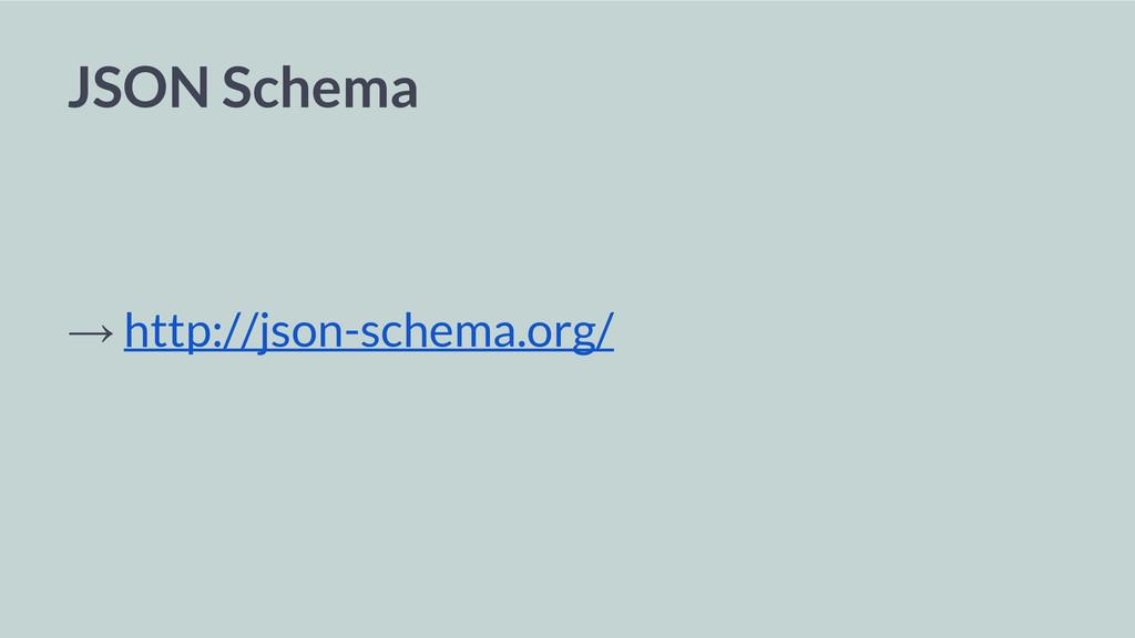 JSON Schema → http://json-schema.org/